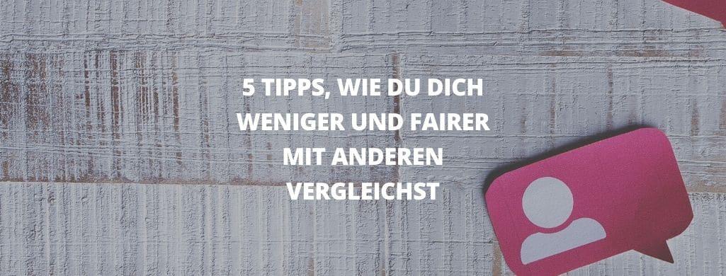 Ein dekoratives Bild mit der Aufschrift: 5 Tipps, wie du dich weniger und fairer mit anderen vergleichst.